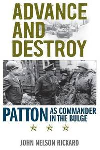 Advance and Destroy : Patton as Commander in the Bulge