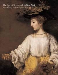 The Age of Rembrandt in New York: Dutch Paintings in the Metropolitan Museum of Art (Metropolitan...