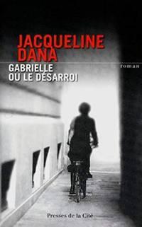 Gabrielle ou le désarroi by DANA Jacqueline - Paperback - 2012 - from Livre Nomade and Biblio.com