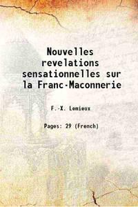 Nouvelles revelations sensationnelles sur la Franc-Maconnerie 1910 [Hardcover]