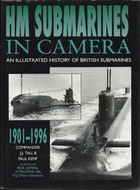 HM Submarines in Camera: Illustrated History of British Submarines, 1901-1996