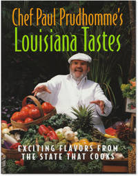 Chef Paul Prudhomme\'s Louisiana Tastes: Exciting Flavors From the State that Cooks.