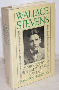 Wallace Stevens: a biography: the early years, 1879-1923