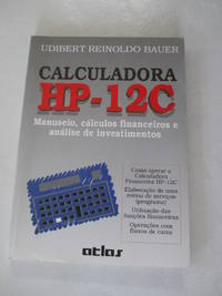 Calculadora HP-12C: Manuseio, Cálculos Financeiros e Análise de Inv...