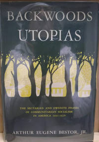Backwoods Utopias:  The Sectarian and Owenite Phases of Communal Socialism  in America: 1663-1829