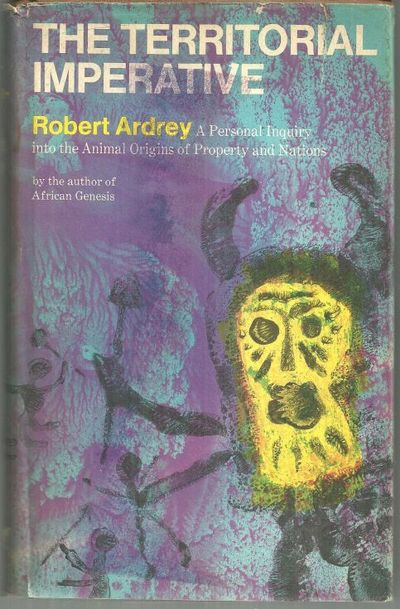 TERRITORIAL IMPERATIVE A Personal Inquiry Into the Animal Origins of Property and Nations, Ardrey, Robert