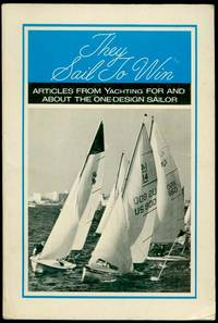 THEY SAIL TO WIN  Articles from Yachting for and About the One-Design Sailor