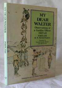 My Dear Walter - Observations of a Gurkha Officer 1937-43