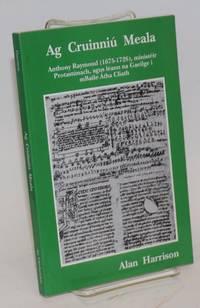 Ag cruinniú meala: Anthony Raymond (1675-1726), ministéir Protastúnach, agus léann na Gaeilge i mBaile Átha Cliath
