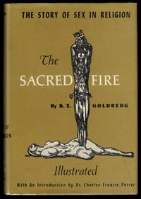 image of THE SACRED FIRE. The Story of Sex in Religion. With an Introduction by Dr. Charles Francis Potter.