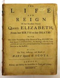The Life and Reign Of that Excellent Princess Queen Elizabeth, From her Birth to her Death