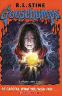 Goosebumps: Be Careful What You Wish For... by R. L. Stine - 2005-04-01