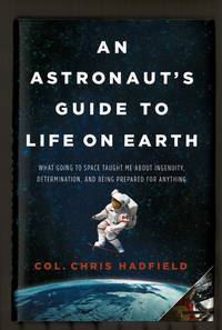 An Astronaut's Guide To Life On Earth: What Going To Space Taught Me About Ingenuity,...