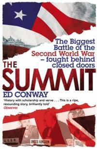 The Summit: The Biggest Battle of the Second World War - fought behind closed doors by Ed Conway - Paperback - 2014 - from ThriftBooks and Biblio.com