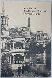 image of An Album of 19th Century Homes of Shawnee County (Bulletin No. 51 of the Shawnee County Historical Society)