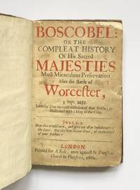 Boscobel: or The compleat history of His sacred Majesties most miraculous preservation after the Battle of Worcester, 3 Sept. 1651. Introduc'd by an exact relation of that battle; and illustrated with a map of the city.