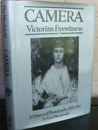 Camera: Victorian Eyewitness a History of Photography, 1826-1913