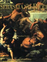 Sebastiano Ricci (Complete Works, Catalogue Raisonné) by Annalisa Scarpa - First Edition/Limited/Numbered - 2006 - from GatesPastBooks and Biblio.com