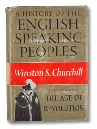 The Age of Revolution (A History of the English-Speaking Peoples Volume Three [3])