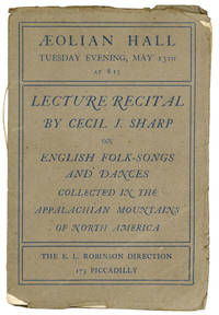 Aeolian Hall, Tuesday Evening, May 13th at 8:15: Lecture Recital by Cecil J. Sharp on English Folk-Songs and Dances Collected in the Appalachian Mountains of North America