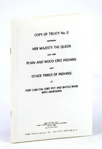 Copy of Treaty No. (Number) 6 (Six) Between Her Majesty the Queen and the Plain and Wood Cree Indians and Other Tribes of Indians at Fort Carlton, Fort Pitt and Battle River with Adhesions by  et  W.J.; Mis-To-Wa-Sis; Ah-Tuk-Uk-Koop; al - Reprint - 1964 - from RareNonFiction.com and Biblio.com
