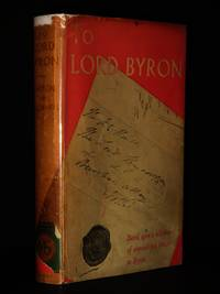 To Lord Byron: Feminine Profiles based upon unpublished letters 1807-1824