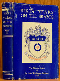 Sixty Years On the Brazos: The Life and Letters of Dr. John Washington Lockhart, 1824-1900