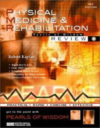Physical Medicine & Rehabilitation (Pearls of Wisdom) by  Robert Kaplan - Paperback - 2002 - from ThriftBooks (SKU: G1584090723I2N00)