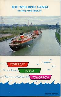 image of The Welland Canal in story and picture: Yesterday, Today, Tomorrow
