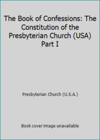 The Book of Confessions: The Constitution of the Presbyterian Church (USA) Part I