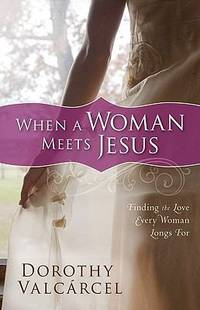 When a Woman Meets Jesus : Finding the Love Every Woman Longs For