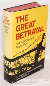 The great betrayal: the evacuation of the Japanese-Americans during World War II