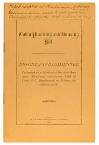 Town Planning and Housing Bill. Report of Sub-Committee presented to a Meeting of the Suburban Area Municipal Association held at Town Hall, Hindmarsh, on Friday, 6th October, 1916