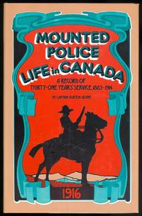 image of MOUNTED POLICE LIFE IN CANADA;  A RECORD OF THIRTY-ONE YEARS' SERVICE.