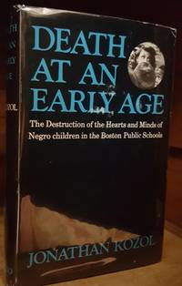 Death at an Early Age The Destruction of the Hearts and Minds of Negro Children in the Boston Public Schools by Kozol, Jonathan Hardcover
