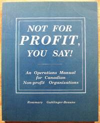 image of Not for Profit, You Say! an Operations Manual for Canadian Non-Profit Organizations
