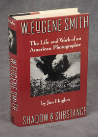 W. Eugene Smith: Shadow & Substance--The Life and Work of an American Photographer