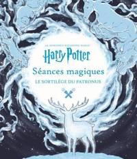 J.  K.  Rowling's Wizarding World:Séances magiques: Le sortilège du Patronus by  Le Brun Cédric  Buoncristiano Scott - 2017 - from Livre Nomade and Biblio.com