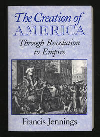 image of The Creation of America: Through Revolution to Empire