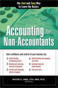 Accounting for Non-Accountants : The Fast and Easy Way to Learn the Basics by Wayne A. Label - 2013