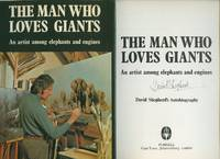 The Man Who Loves Giants; An Artist among Elephants and Engines [Signed] by Shepherd, David - 1981