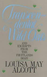 Transcendental Wild Oats : And Excerpts from the Fruitlands Diary by Louisa May Alcott - Paperback - 1981 - from ThriftBooks (SKU: G1558320393I4N00)
