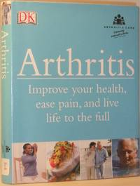 Arthritis - Improve Your Health, Ease Pain, and Live Life to the Full