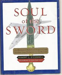 Soul of the Sword: An Illustrated History of Weaponry and Warfare from Prehistory to the Present by  Robert Oconnell - 1st Edition. - 2002 - from George Isbell and Biblio.co.uk