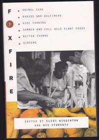 image of Foxfire 3: Animal Care, Banjos and Dulcimers, Hide Tanning, Summer and Fall Wild Plant Foods, Butter Churns, Ginseng and Still More Affairs of Plain Living