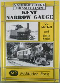 Kent Narrow Gauge by  Keith  Vic; Smith - Hardcover - from Auger Down Books and Biblio.com