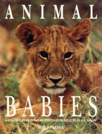 Animal Babies: A Habitat-By-Habitat Guide to How Wild Animals Grow