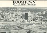 image of BOOMTOWN - METROPOLITAN TORONTO:  A PHOTOGRAPHIC RECORD OF TWO DECADES OF GROWTH.