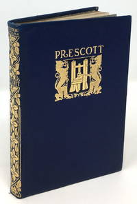 Selections from the Works of William H. Prescott [Ferdinand and Isabella, The Conquest of Mexico, The Conquest of Peru]
