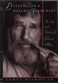 image of Epitaph for a Desert Anarchist The Life and Legacy of Edward Abbey